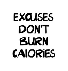Excuses do not burn calories motivation quote vector