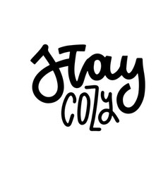 Stay cozy - hand written lettering quote hygge vector