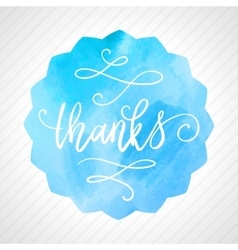 Thanks hand lettering on watercolor background vector image