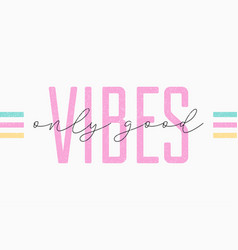 Good vibes t shirt slogan for girls typography vector