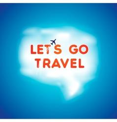 Lets go travel speech bubble vector image