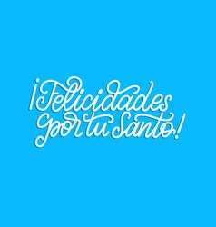 felicidades por tu santo translated from spanish vector image