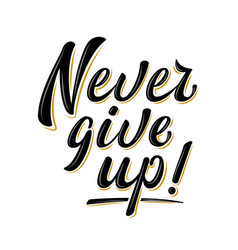 Never give up brush lettering sign vector