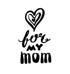 for my mom card hand drawn lettering design happy vector image