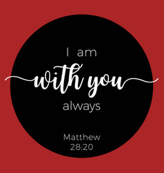 Biblical phrase from matthew gospel i am with you vector