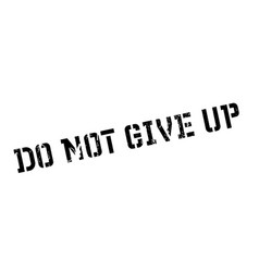 Do not give up rubber stamp vector