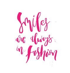 smiles are always in fashion funny handwritten vector image