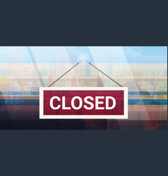 sorry we are closed sign hanging outside business vector image