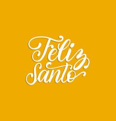 Feliz santo translated from spanish handwritten vector
