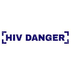 Grunge textured hiv danger stamp seal inside vector