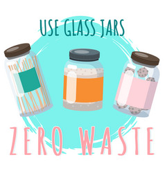 zero waste poster use eco-friendly glass jars vector image