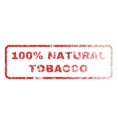 100 percent natural tobacco rubber stamp vector image