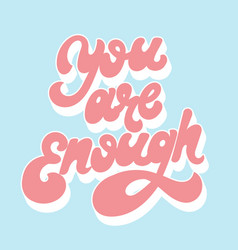 you are enough handwritten letering isolated vector image