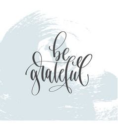 be grateful - hand lettering inscription text vector image