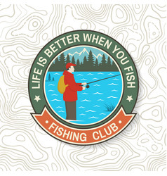 life is better when you fish patch vector image