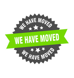 We have moved sign we have moved green-black vector