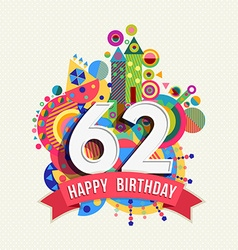 Happy birthday 62 year greeting card poster color vector image vector image