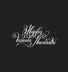 happy vasanta navaratri hand written lettering vector image
