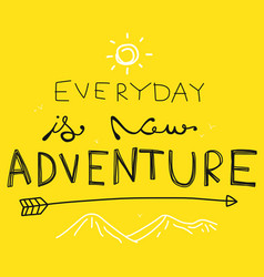 everyday is new adventure word vector image