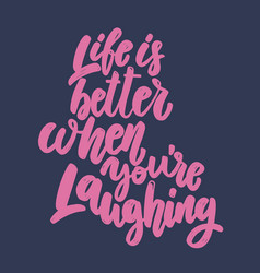 life is better when youre laughing lettering vector image