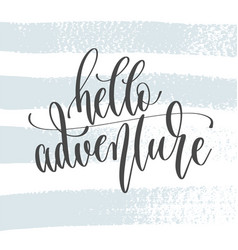 hello adventure - hand lettering inscription text vector image
