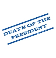 Death Of The President Watermark Stamp vector image