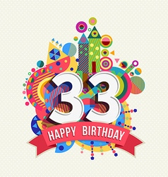 Happy birthday 33 year greeting card poster color vector image