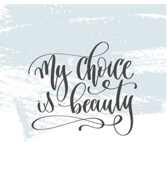 my choice is beauty - hand lettering inscription vector image