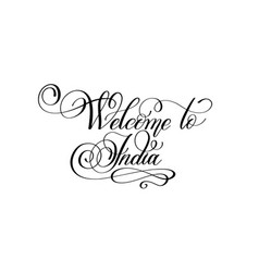 welcome to india - hand lettering inscription vector image