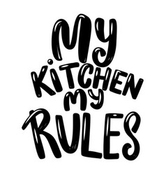 My kitchen my rules lettering phrase on white vector