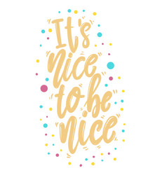 its nice to be nice lettering phrase for postcard vector image