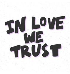 In love we trust sticker for social media content vector