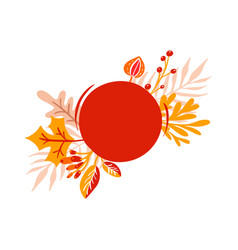 orange autumn leaves bouquets with round red place vector image