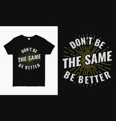 Dont be same be better inspirational t shirt vector
