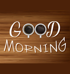 Good morning two cup of coffee on wooden table vector