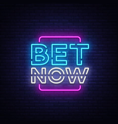 bet now neon sign light banner bright vector image