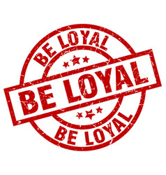 Be loyal round red grunge stamp vector
