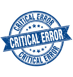 Critical error round grunge ribbon stamp vector
