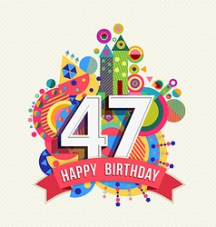 Happy birthday 47 year greeting card poster color vector image