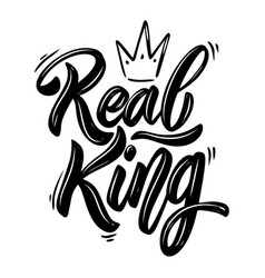 Real king lettering phrase with crown on white vector