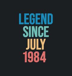 Legend since july 1984 - retro vintage birthday vector