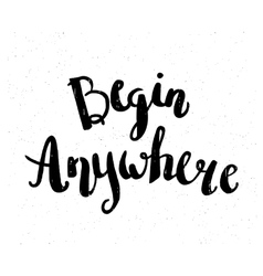 Begin anywhere Hand drawn motivational quote vector image