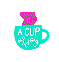 cup joy coffee shirt quote lettering vector image