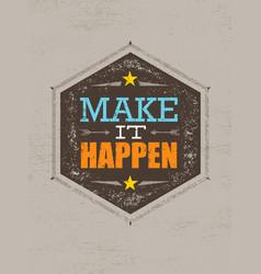 make it happen creative motivation quote vector image vector image