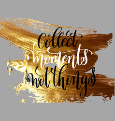 Collect moment not things hand lettering vector