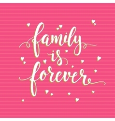 Family is forever Hand drawn typography poster vector image vector image