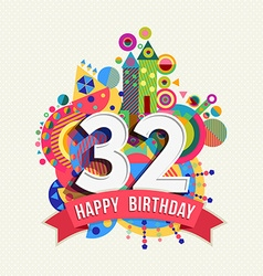 Happy birthday 32 year greeting card poster color vector image