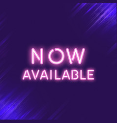 Pink now available neon sign vector