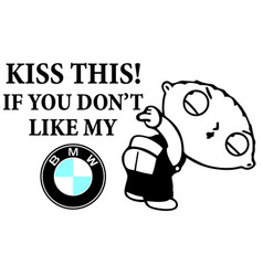 Kiss this if you dont like my bmw vector