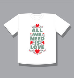 we all need is love for t-shirt ptint vector image